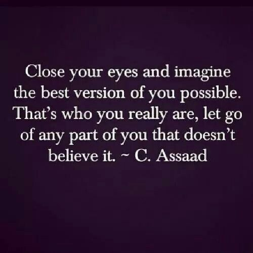Close your eyes and imagine the best of you