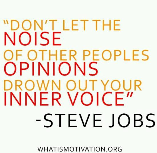 Dont Let the Noise of Other People's Opinions Drown Out Your Inner Voice