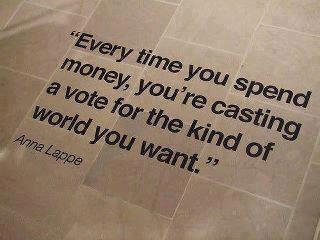 Every $ You Spend Is A Vote