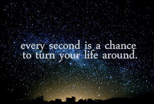 Every Second Is A Chance To Turn Your Life Around