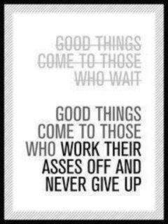 Good Things Come To Those Who Wait...