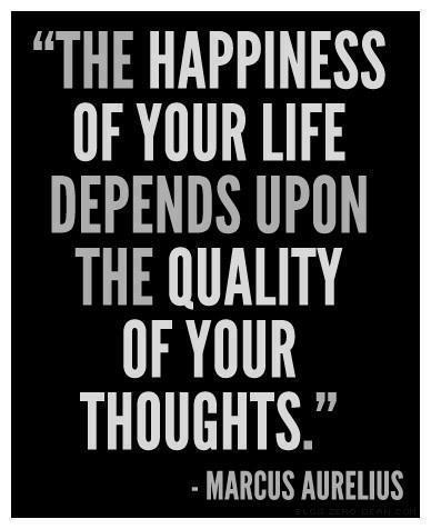 Happiness Depends On The Quality Of Your Thoughts