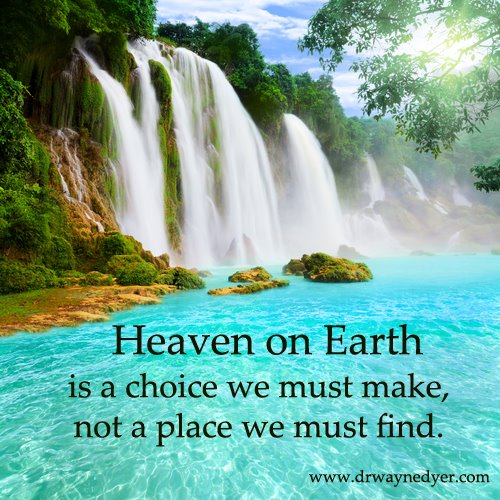 Heaven On Earth Is A Choice We Make