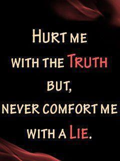 Hurt Me With Truth but Never Comfort Me With a Lie