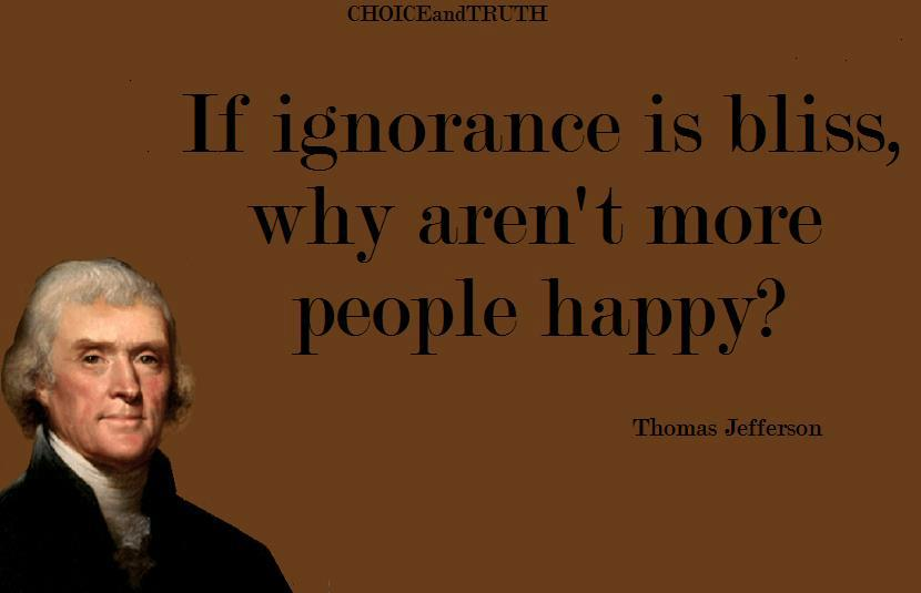 If Ignorance Is Bliss Why Aren't More People Happy?