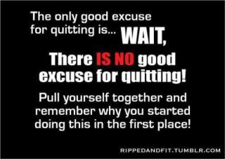 No Excuse For Quitting