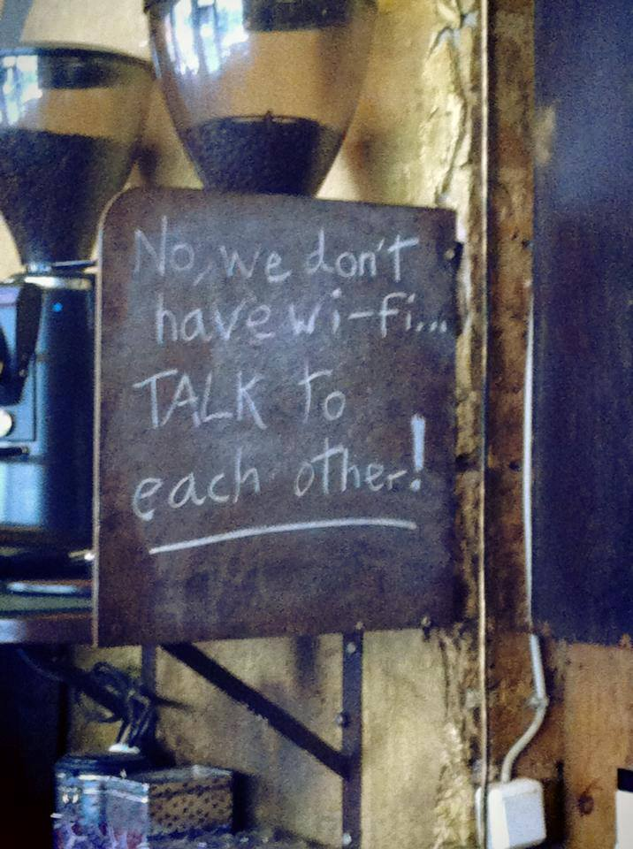 No we don't have Wi Fi. Talk to each other!