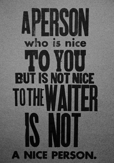A Person Who Is Nice To You But Not Nice To The Waiter