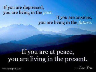 Depressed is Living in the Past, Anxious is Living in the Future, Peace is Living in the Present