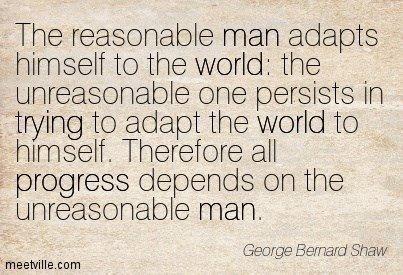 Progress Depends On The Unreasonable Man