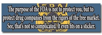 The purpose of the FDA is to protect drug companies from the rigors of the free market