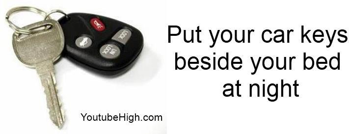 Put Your Car Keys Beside Your Bed At Night