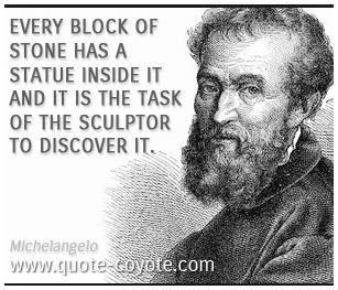 Every block of stone