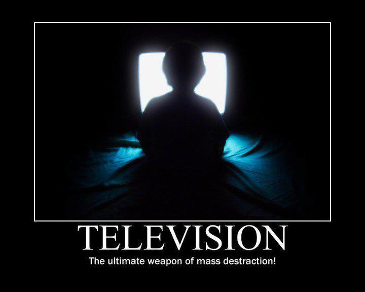 Television - The Ultimate Weapon of Mass Distraction