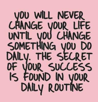 The Secret Of Success Is In Your Daily Routine
