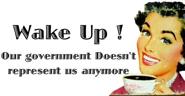 Wake Up! Our government doesn't represent us any more.