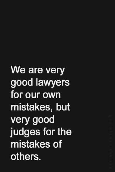 We are good lawyers for our own mistakes
