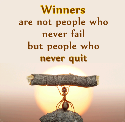 Winners are not peoplewho never fail but people who never quit
