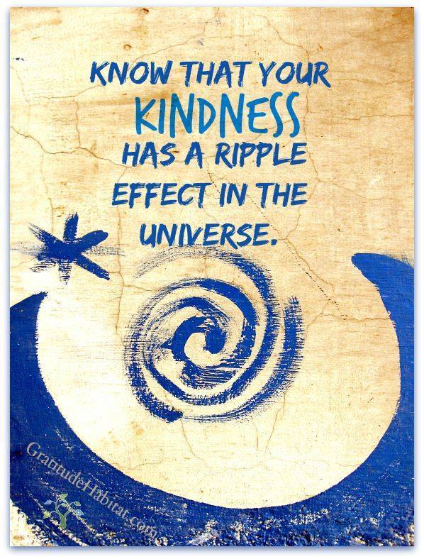 Your Kindness Has A Ripple Effect