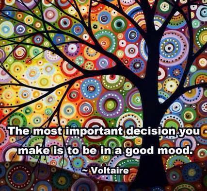 Your Most Important Decision Is To Be In A Good Mood