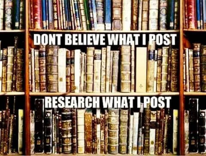 Don't Believe What I Post, Research What I Post!